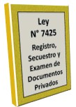 Ley 7425 Registro Secuestro y Examen de Documentos Privados